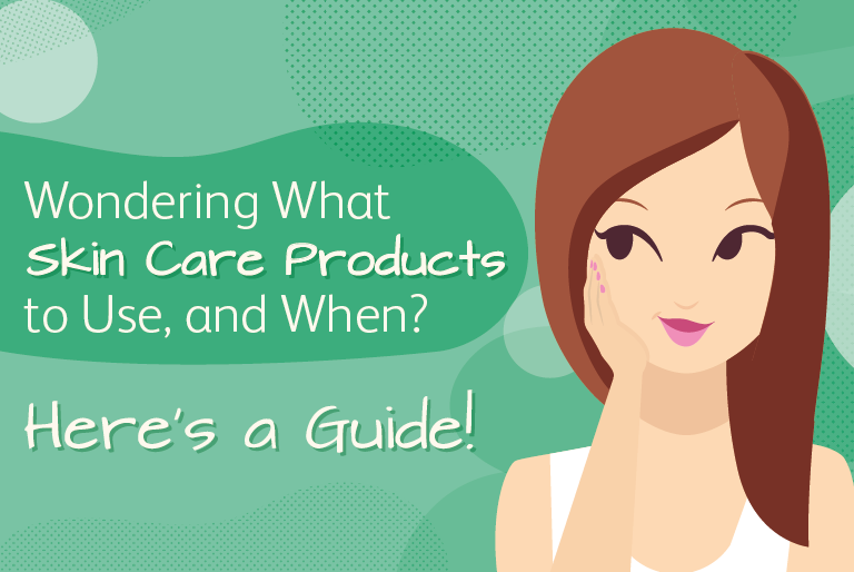 Wondering What Skin Care Products to Use, and When? Here's a Guide!