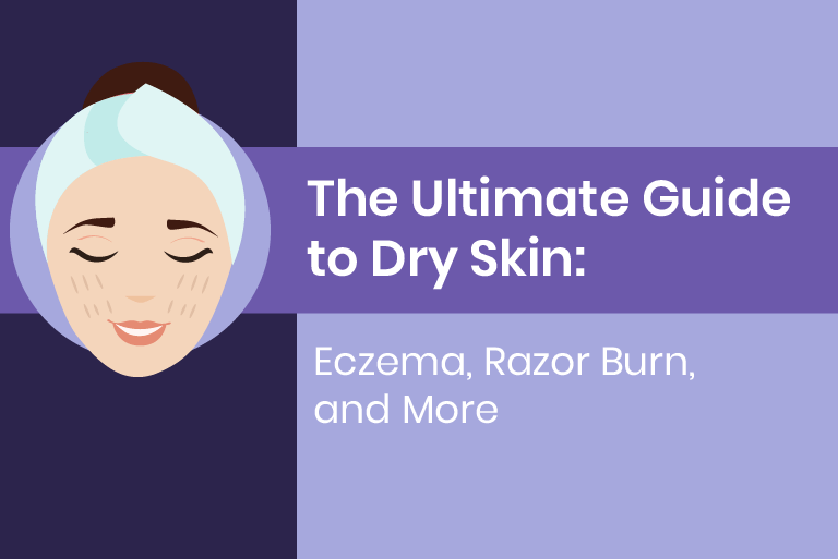 The Ultimate Guide to Dry Skin: Eczema, Razor Burn, and More
